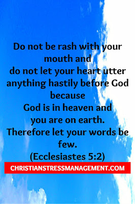 When making a promise to God Do not be rash with your mouth and do not let your mouth utter anything hastily before God because God is in heaven and you are on earth. Therefore let your words be few. (Ecclesiastes 5:2)
