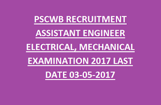 PSCWB RECRUITMENT ASSISTANT ENGINEER ELECTRICAL, MECHANICAL EXAMINATION 2017 LAST DATE 03-05-2017