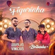 Figurinha – Douglas e Vinicius, MC Bruninho