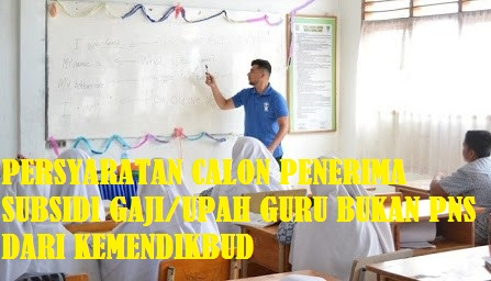 Persyaratan Calon Penerima Subsidi Gaji/Upah BSU (BLT) Guru PNS dari Kemendikbud