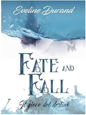 [Ti segnalo un libro ]: Fate and Fall di Eveline Durand
