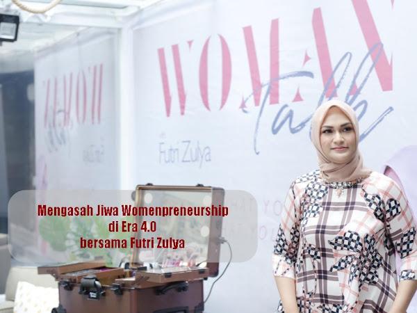 Mengasah Jiwa Womenpreneurship di Era 4.0 bersama Futri Zulya