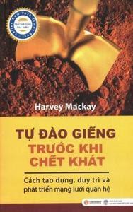 Tự Đào Giếng Trước Khi Chết Khát - Harvey Mackay
