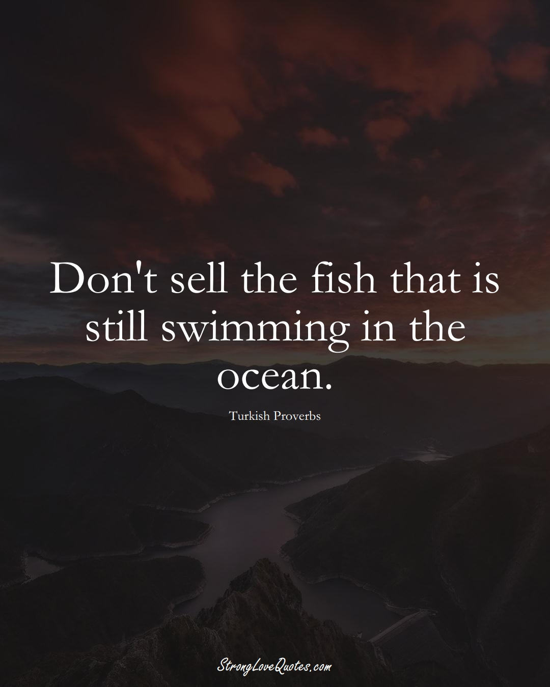 Don't sell the fish that is still swimming in the ocean. (Turkish Sayings);  #MiddleEasternSayings