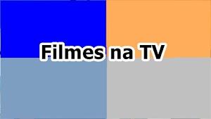 Filmes na TV Hoje, Canais Abertos Quinta-feira, 16 de maio