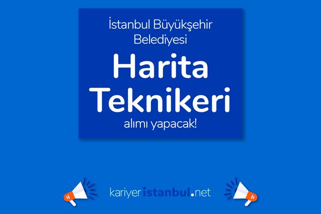 İstanbul Büyükşehir Belediyesi, harita teknikeri alımı yapacak. İBB Kariyer iş ilanı kriterleri kariyeristanbul.net'te!
