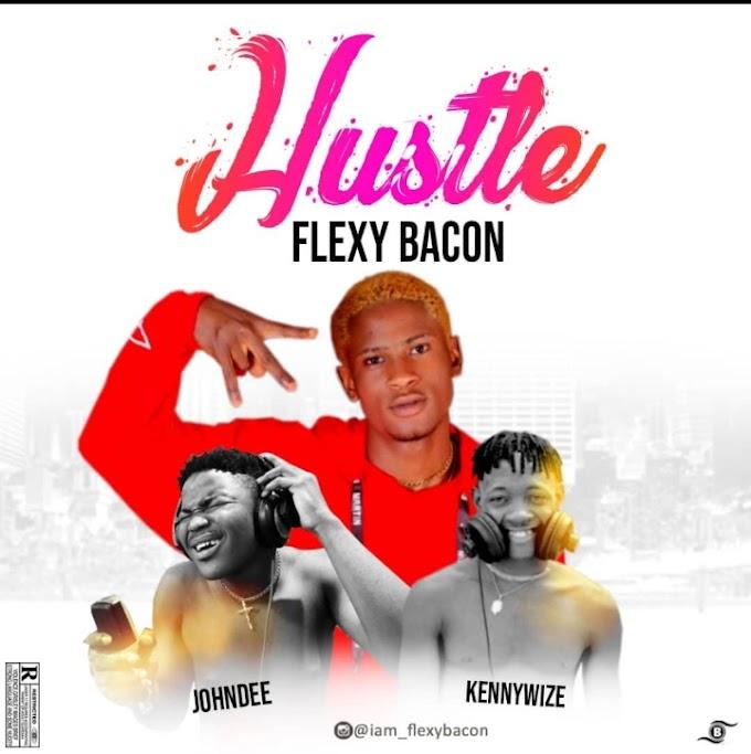 Music : Flexybacon Ft John Dee X Kennywize – Hustle