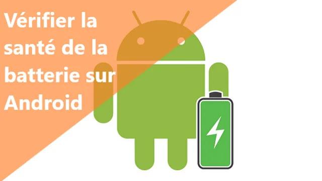 Comment vérifier la santé de la batterie d'un téléphone Android?