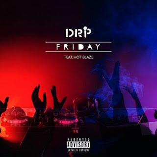 BAIXAR MP3 | DRP - Friday (feat. Hot Blaze) | 2019