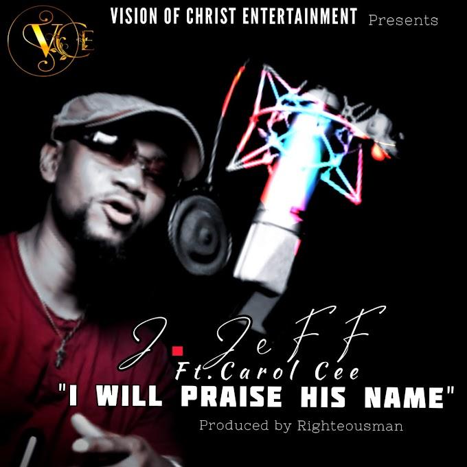 Music: J. Jeff Ft. Carol Cee - I Will Praise His Name