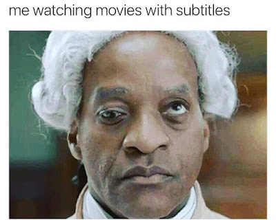 Funny Me Watching Movies With Subtitles Meme Joke Picture