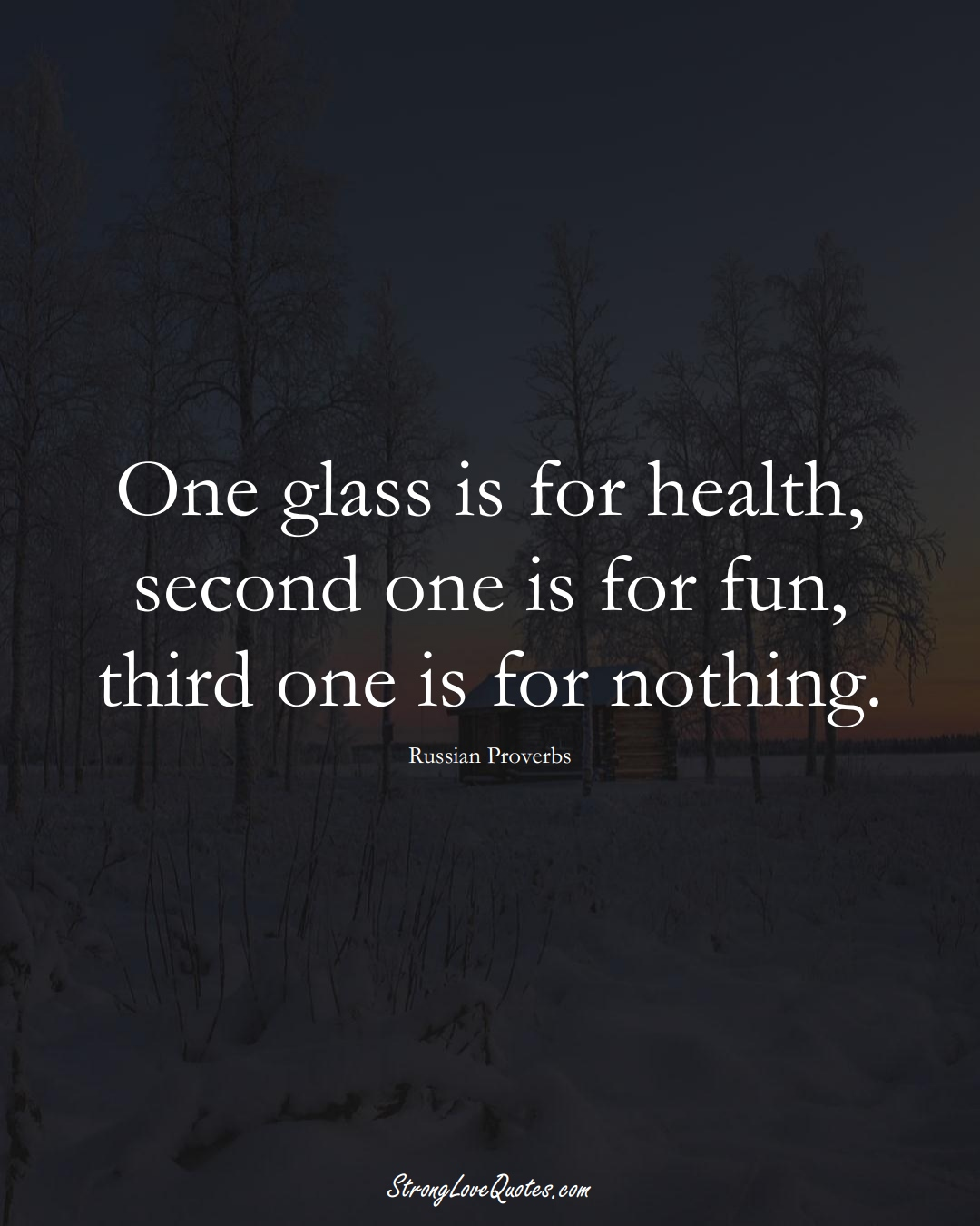 One glass is for health, second one is for fun, third one is for nothing. (Russian Sayings);  #AsianSayings