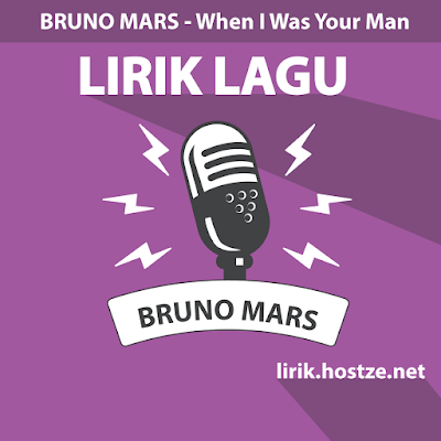 Lirik Lagu When I Was Your Man - Bruno Mars - Lirik Lagu Barat
