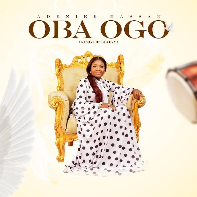 MUSIC: Oba Ogo (King Of Glory) - Adenike Hassan (+ Lyrics Video)