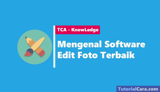 Mengenal Software Edit Foto Terbaik