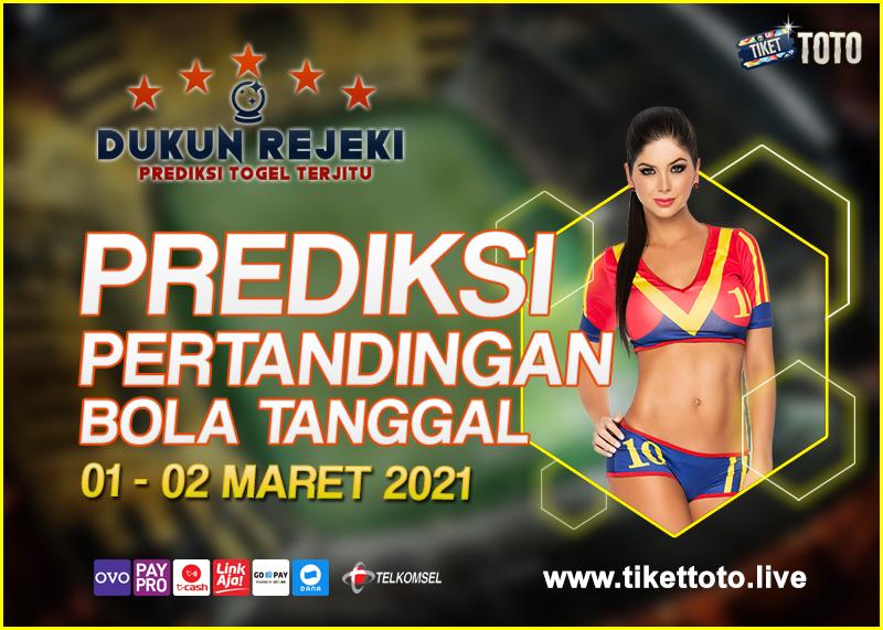 PREDIKSI PERTANDINGAN BOLA 01 – 02 MARET 2021