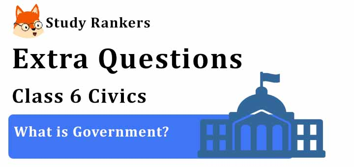 What is Government Extra Questions Chapter 3 Class 6 Civics