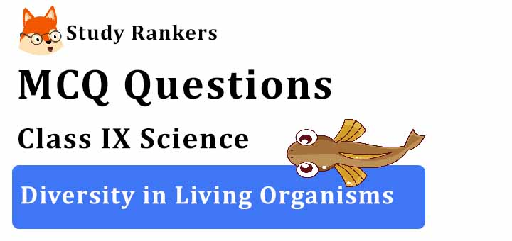 MCQ Questions for Class 9 Science: Ch 7 Diversity in Living Organisms
