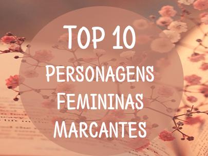 #Top 10 - Personagens Femininas Marcantes