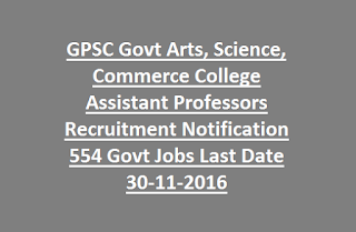 GPSC Govt Arts, Science, Commerce College Assistant Professors Recruitment Notification 554 Govt Jobs Last Date 30-11-2016