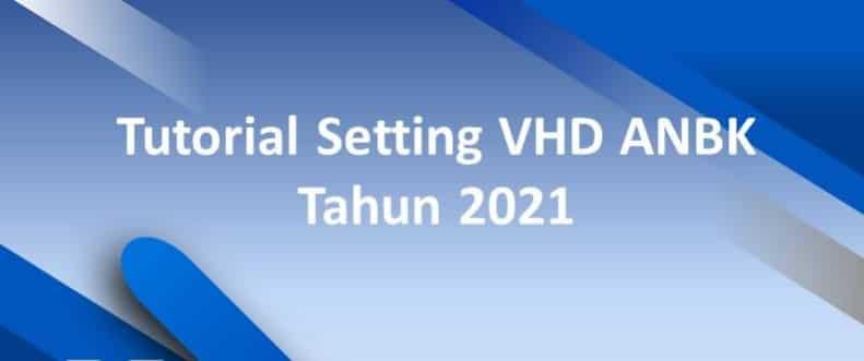 Tutorial Setting VHD ANBK Tahun 2021