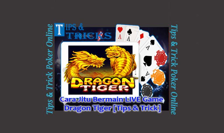 Cara Jitu Bermain LIVE Game Dragon Tiger [Tips & Trick]