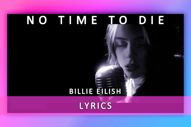 No Time To Die Song Lyrics And Karaoke By Billie Eilish