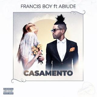 Francis Boy - Casamento (feat. Abiude)