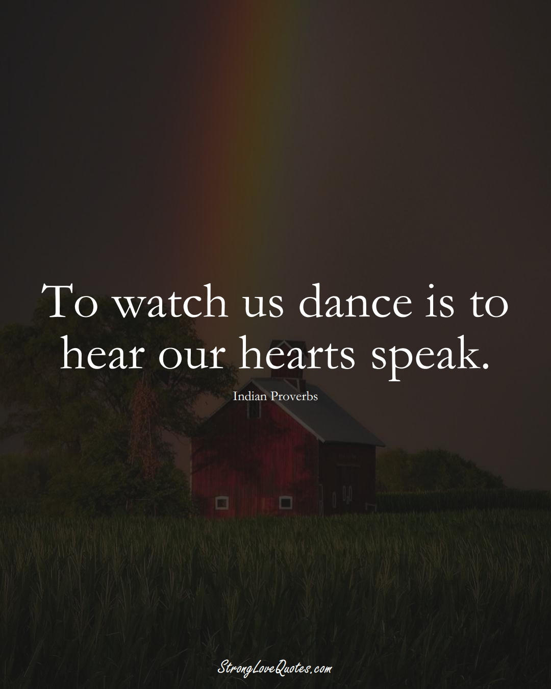 To watch us dance is to hear our hearts speak. (Indian Sayings);  #AsianSayings