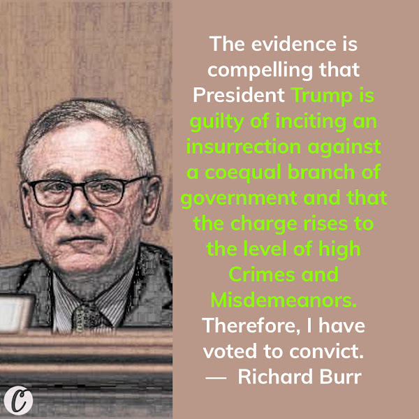 The evidence is compelling that President Trump is guilty of inciting an insurrection against a coequal branch of government and that the charge rises to the level of high Crimes and Misdemeanors. Therefore, I have voted to convict. — Sen. Richard Burr of North Carolina