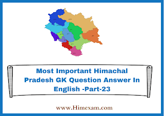 Most Important Himachal Pradesh GK Question Answer In English -Part-23