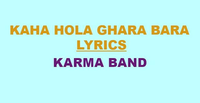 Kaha Hola Ghara Bara Lyrics - Karma Band