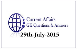 Daily Current Affairs and GK questions Updates- 29th July 2015