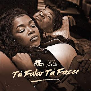 Cef Tanzy  feat. Anna Joyce- Tá Falar Tá Fazer  (Zouk) 2o21