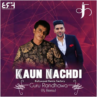 Kaun Nachdi Guru Randhawa Kj Remix