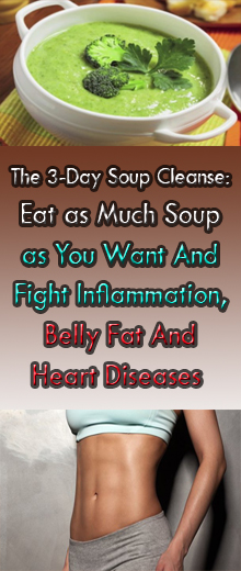 The 3-Day Soup Cleanse: Eat as Much Soup as You Want And Fight Inflammation, Belly Fat And Heart Diseases #healthnaturalremedies