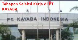 step by step proses seleksi calon karyawan di pt kayaba indonesia