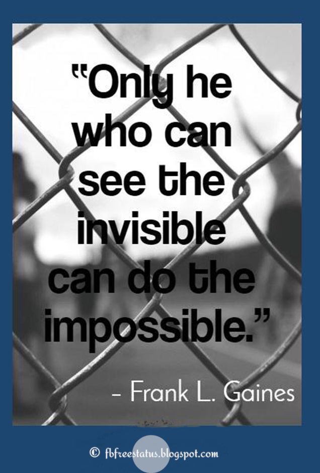 Inspirational sports quotes-only he who can see the invisible can do the impossible