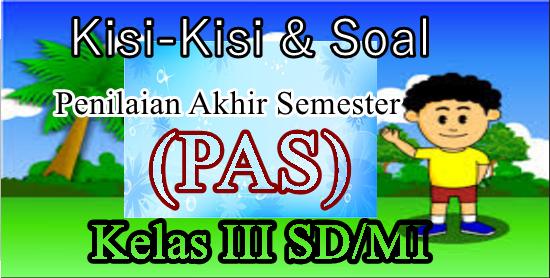 Kisi-Kisi Dan Soal PAS Semester Ganjil Kurikulum 2013 Kelas 3