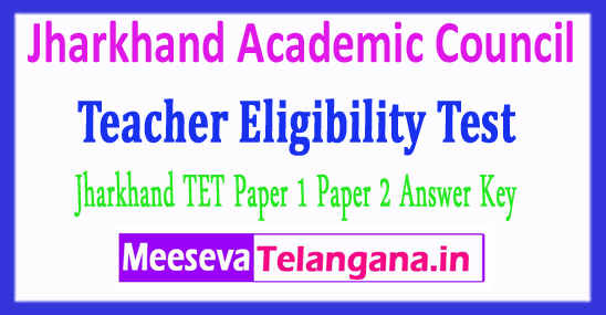 Jharkhand Academic Council Teacher Eligibility Test JAC JTET Answer Key 2018 Download