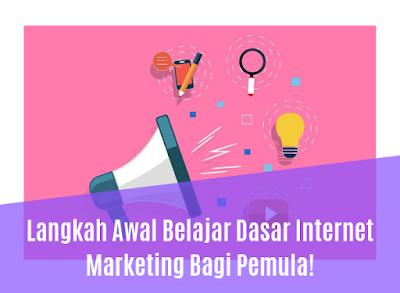 Langkah Awal Belajar Dasar Internet Marketing Bagi Pemula!