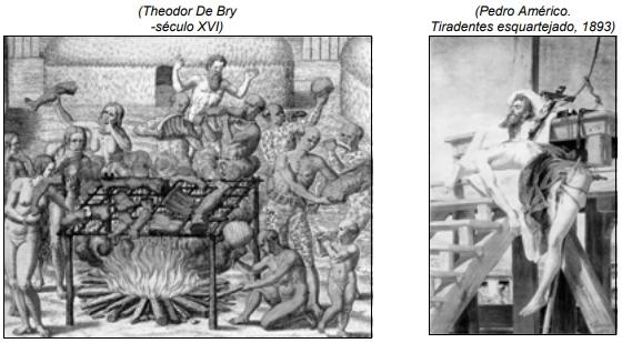 ENEM 2003: A primeira imagem abaixo (publicada no século XVI) mostra um ritual antropofágico dos índios do Brasil. A segunda mostra Tiradentes esquartejado por ordem dos representantes da Coroa portuguesa.