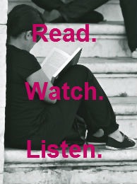Read. Watch. Listen.