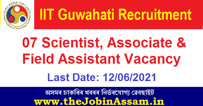 IIT Guwahati Recruitment 2021: 07 Scientist, Associate & Field Assistant Vacancy