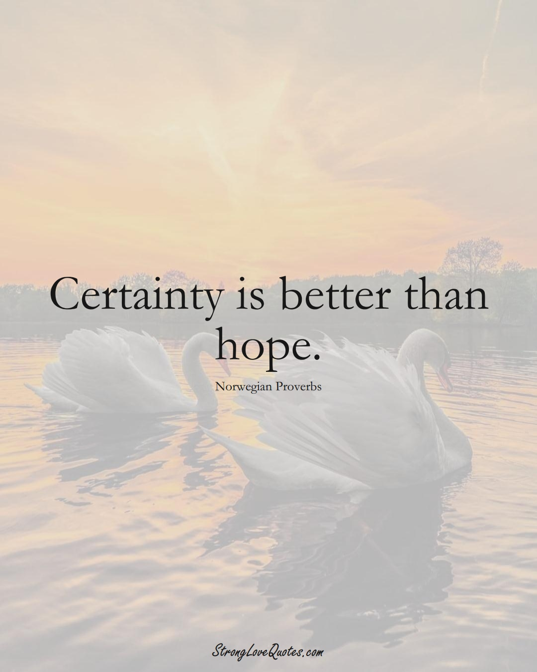 Certainty is better than hope. (Norwegian Sayings);  #EuropeanSayings