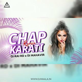 CHAP KARATI (REMIX) - DJ RAJ RD X DJ MAHAVIR