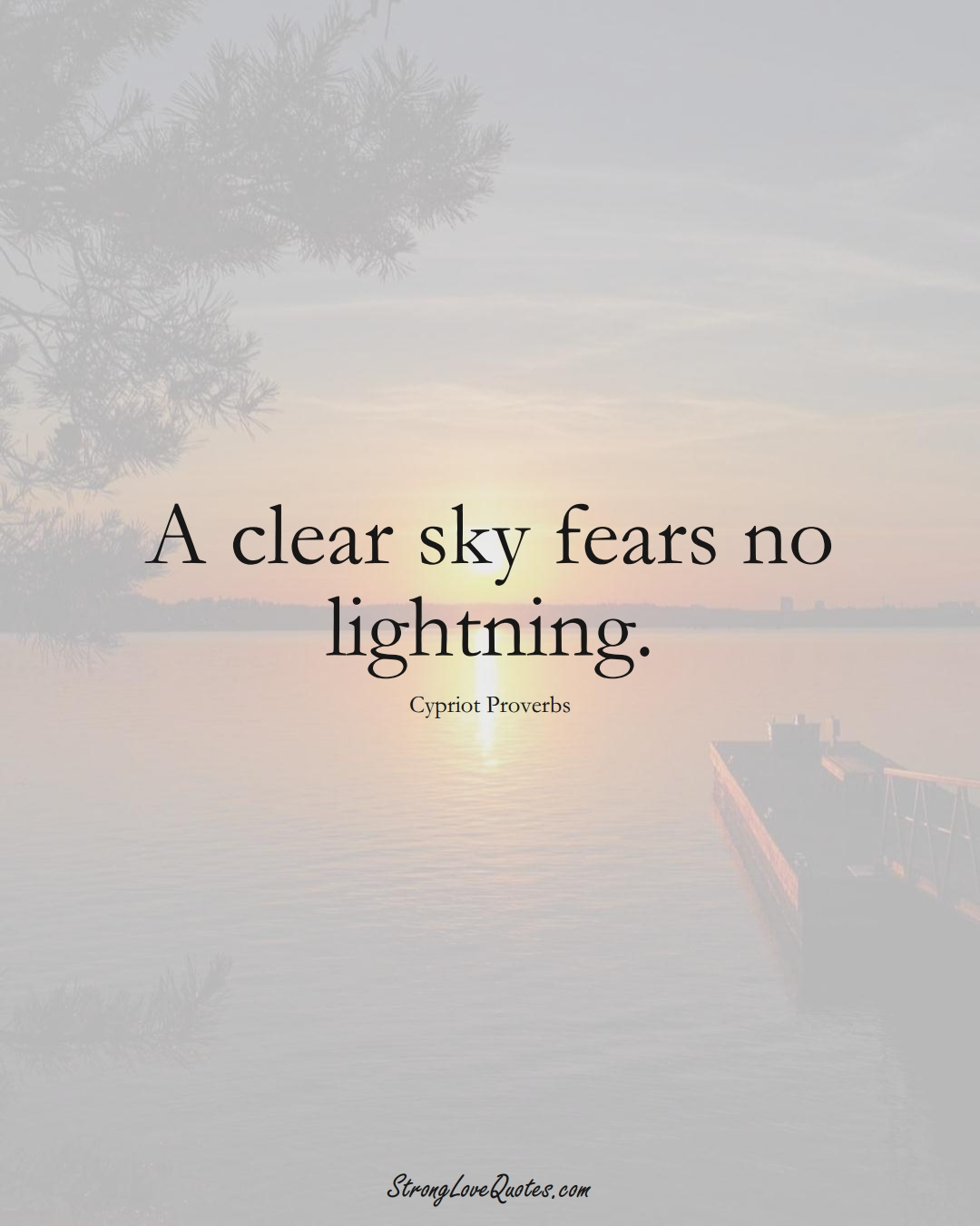 A clear sky fears no lightning. (Cypriot Sayings);  #MiddleEasternSayings