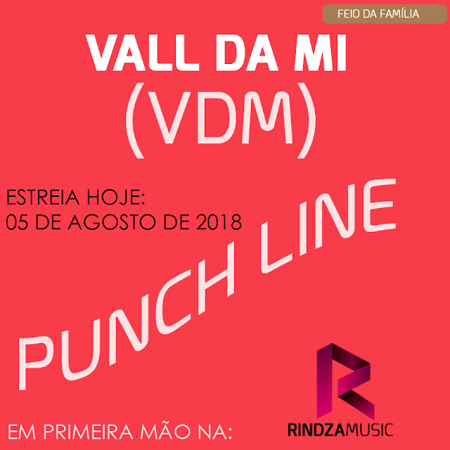 Vall da Mi - Punch Line, Vdm, miguel ndeve, feio da familia