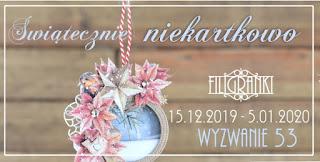 http://filigranki-pl.blogspot.com/2019/12/wyzwanie-53-swiatecznie-niekartkowo.html