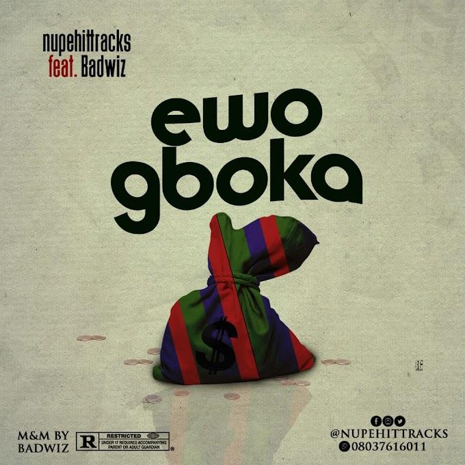 New Music:-Nupehittracks ft Badwiz-EWO gboka-(prod by Mdazzle)